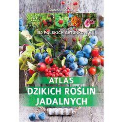 Atlas dzikich roślin jadalnych (opr. twarda)