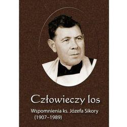 Człowieczy los. Wspomnienia ks. Józefa Sikory (1907-1989) - Józef Sikora - ebook