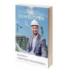 Nowoczesny Deweloper - czyli jak zarabiać na inwestycjach deweloperskich - Daniel Siwiec