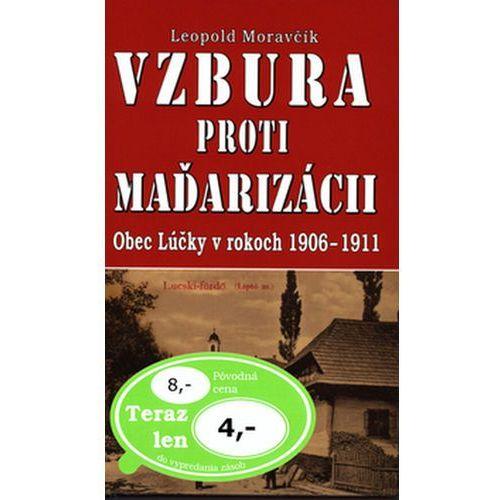 Pozostałe książki, Vzbura proti maďarizácii Leopold Moravčík