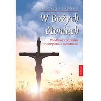 Książki religijne, W Bożych dłoniach Modlitwy codzienne w cierpieniu i samotności (opr. miękka)