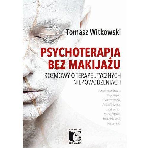 Pozostałe książki, Psychoterapia bez makijażu (opr. miękka)