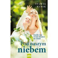 Literatura kobieca, obyczajowa, romanse, Pod naszym niebem (opr. broszurowa)