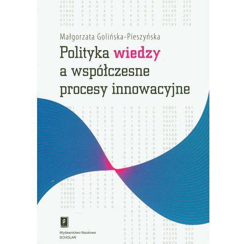 Biblioteka biznesu, Polityka wiedzy a współczesne procesy innowacyjne - Małgorzata Golińska-Pieszyńska (opr. miękka)