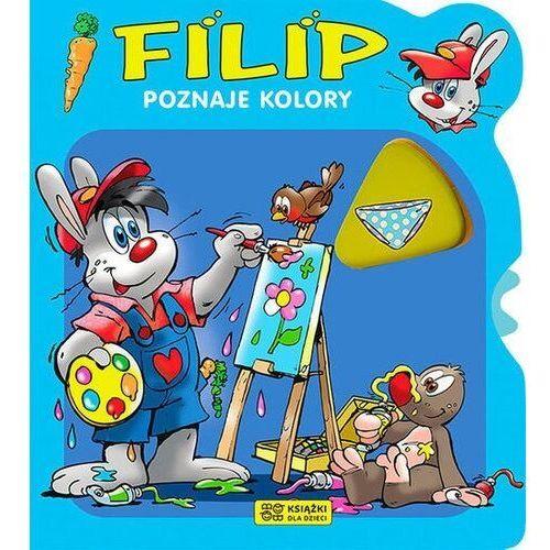 Książki dla dzieci, Filip poznaje kolory - Praca zbiorowa (opr. twarda)