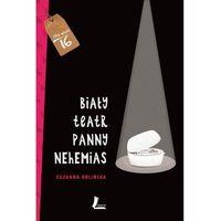 Literatura młodzieżowa, Biały teatr panny Nehemias - Zuzanna Orlińska OD 24,99zł DARMOWA DOSTAWA KIOSK RUCHU (opr. twarda)
