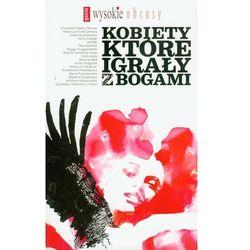 Kobiety, Które Igrały Z Bogami (opr. broszurowa)