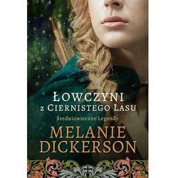 Łowczyni z Ciernistego Lasu Średniowieczne Legendy 1 - Melanie Dickerson - ebook