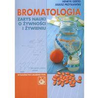 Książki kulinarne i przepisy, Bromatologia Zarys nauki o żywności i żywieniu (opr. miękka)