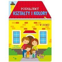 Książki dla dzieci, Poznajemy kształty i kolory. W domu (opr. broszurowa)