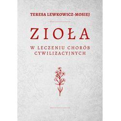 ZIOŁA W LECZENIU CHORÓB CYWILIZACYJNYCH - Teresa Lewkowicz-Mosiej (opr. twarda)