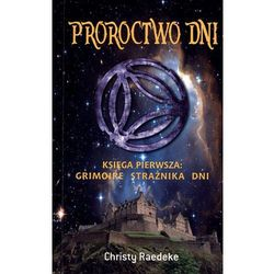 Proroctwo dni. Księga pierwsza: Grimoire Strażnika Dni. (opr. broszurowa)