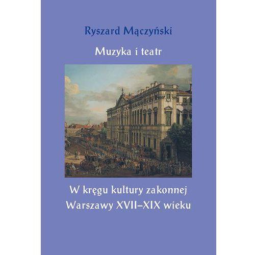 E-booki, Muzyka i teatr. W kręgu kultury zakonnej Warszawy XVII-XIX wieku - Ryszard Mączyński (PDF)