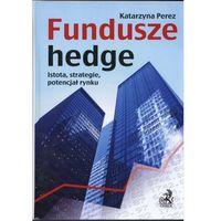 Biblioteka biznesu, Fundusze hedge Istota, strategie, potencjał rynku (opr. twarda)