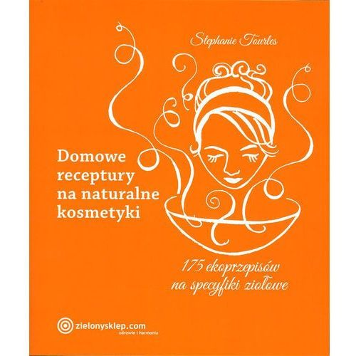 Hobby i poradniki, Domowe receptury na naturalne kosmetyki (opr. miękka)