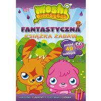 Literatura młodzieżowa, Moshi Monster Fantastyczna książka zabaw. (opr. broszurowa)