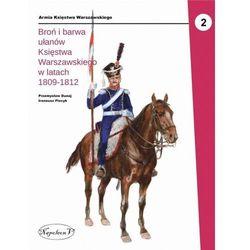 Broń i barwa ułanów (1809-1812) - Dunaj Przemysław, Piecyk Ireneusz - książka (opr. broszurowa)