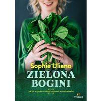 E-booki, Zielona bogini. Jak żyć w zgodzie z naturą i zachować szczupłą sylwetkę - Sophie Uliano