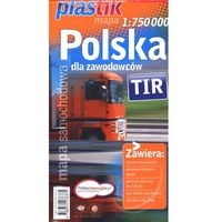Mapy i atlasy turystyczne, Mapa samochodowa TIR. Polska dla zawodowców. Skala 1:750 000 (Plastik) (opr. broszurowa)