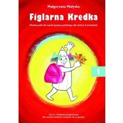 Figlarna Kredka 1. Podręcznik do nauki języka polskiego dla dzieci 5-6 letnich [Małgorzata Małyska]