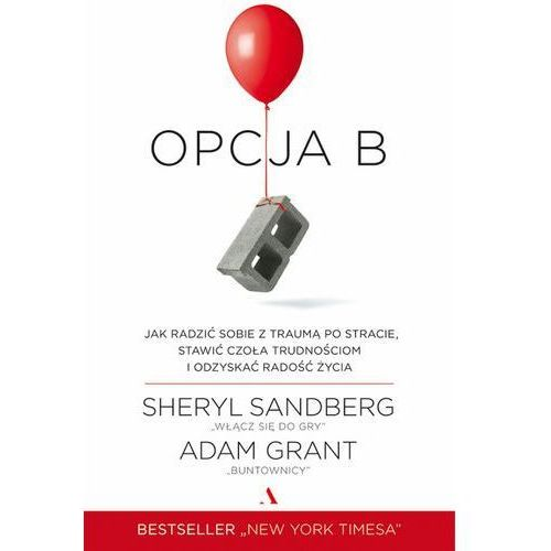 E-booki, Opcja B. Jak radzić sobie z traumą po stracie, stawić czoła trudnościom i odzyskać radość życia - Adam Grant, Sheryl Sandberg (MOBI)
