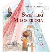 Książki dla dzieci, Świetliki Miłosierdzia - br. Tadeusz Ruciński FSC (opr. twarda)
