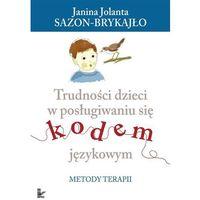 Pedagogika, Trudności dzieci w posługiwaniu się kodem językowym. Metody terapii (opr. miękka)