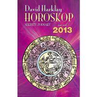 Senniki, wróżby, numerologia i horoskopy, Horoskop na rok 2013 Sekrety zodiaku (opr. miękka)