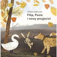 Książki dla dzieci, Filip Pusia i nowy przyjaciel - Elżbieta Zubrzycka (opr. twarda)