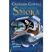 Książki dla dzieci, Jak wytresować smoka. Tom 2. Jak zostać piratem (opr. miękka)