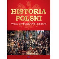 Historia Polski. Tysiąc lat burzliwych dziejów (opr. twarda)