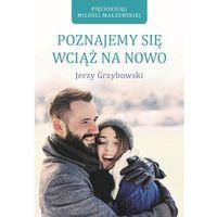 Książki religijne, Poznajemy się wciąż na nowo - Jerzy Grzybowski (opr. miękka)