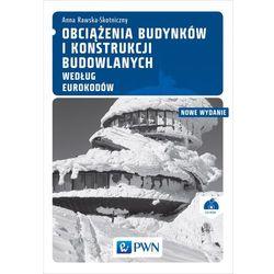 Obciążenia budynków i konstrukcji budowlanych według Eurokodów Rawska-Skotniczny Anna (opr. miękka)