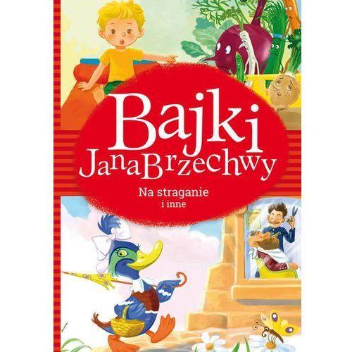 Książki dla dzieci, Bajki Jana Brzechwy. Na straganie i inne (opr. twarda)