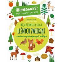 Książki dla dzieci, Moja pierwsza księga leśnych zwierząt montessori odkrywam I poznaję (opr. miękka)