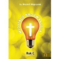 Książki religijne, Medytacje nad Ewangelią. Rok C - Ks. Wojciech Węgrzyniak (opr. broszurowa)