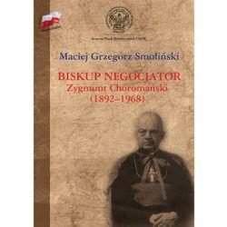 Biskup negocjator Zygmunt Choromański (1892-1968). - Maciej Grzegorz Smoliński - ebook