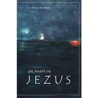 Książki religijne, Jak modlił się Jezus (opr. miękka)