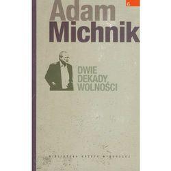 Dzieła Wybrane Adama Michnika. Tom 6. Dwie dekady wolności (opr. miękka)