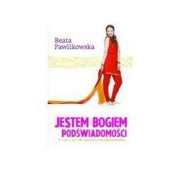 Jestem Bogiem podświadomości - Beata Pawlikowska (opr. twarda)