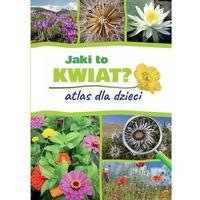 Książki dla dzieci, Jaki to kwiat. Atlas dla dzieci - Agnieszka Gawłowska (opr. twarda)