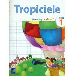 Tropiciele. Klasa 1. Szkoła podstawowa. Matematyka cz. 1 (opr. broszurowa)