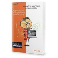 Biblioteka biznesu, 13 Nawyków Ludzi Sukcesu – Tom VIII – Wyznaczaj czas na indywidualne myślenie i rozwój - Fryderyk Karzełek