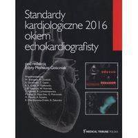 Książki medyczne, Standardy kardiologiczne 2016 okiem echokardiografisty (opr. miękka)