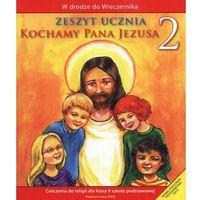 Pedagogika, Kochamy Pana Jezusa. Klasa 2. Szkoła podstawowa. Zeszyt ucznia. W drodze do Wieczernika (opr. miękka)