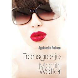 Transgresje Moniki Wetter. (opr. broszurowa)