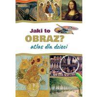 Książki dla dzieci, Jaki to obraz? atlas dla dzieci - izabela winiewicz-cybulska (opr. twarda)