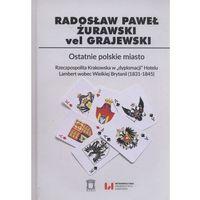 Historia, Ostatnie polskie miasto [Żurawski vel Grajewski Radosław Paweł] (opr. twarda)