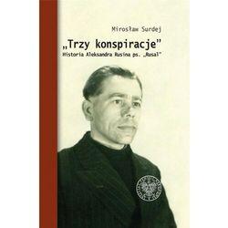 Trzy konspiracje. Historia Aleksandra Rusina... - Mirosław Surdej - książka (opr. twarda)
