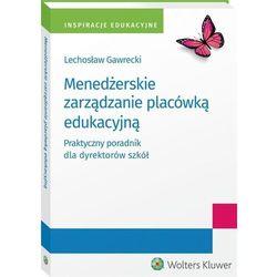 Menedżerskie zarządzanie placówką edukacyjną.. (opr. broszurowa)